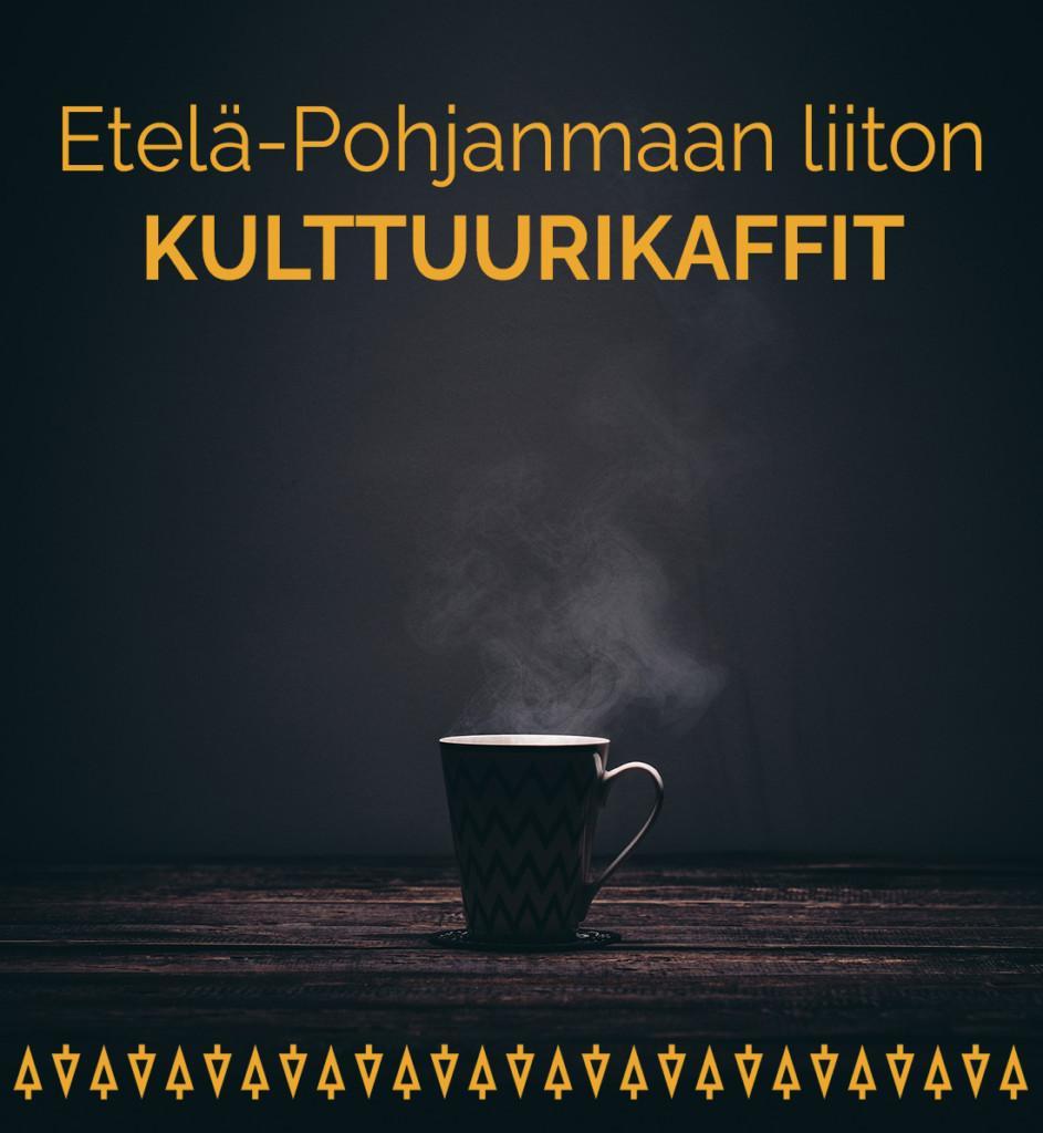 Hyöryävä kahvikuppi pöydällä, Kuvassa teksti: Etelä-Pohjanmaan liiton kulttuurikaffit.