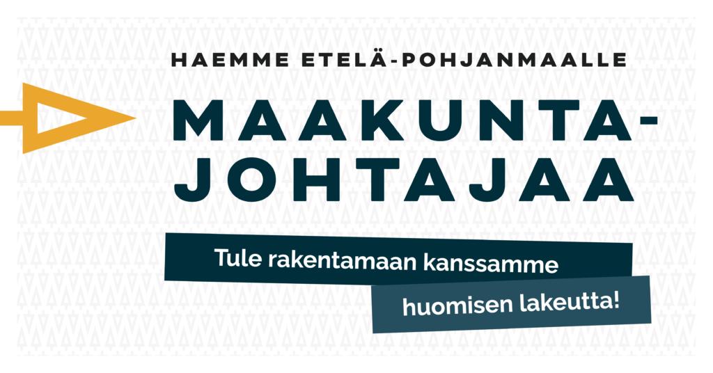 Tule rakentamaan kanssamme huomisen lakeutta! Haemme maakuntajohtajaa Etelä-Pohjanmaalle.